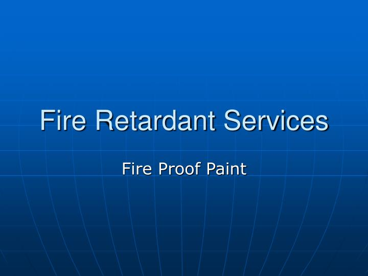 Fire retardant services