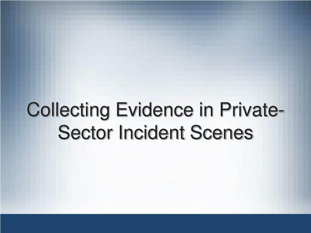 Collecting Evidence in Private-Sector Incident Scenes
