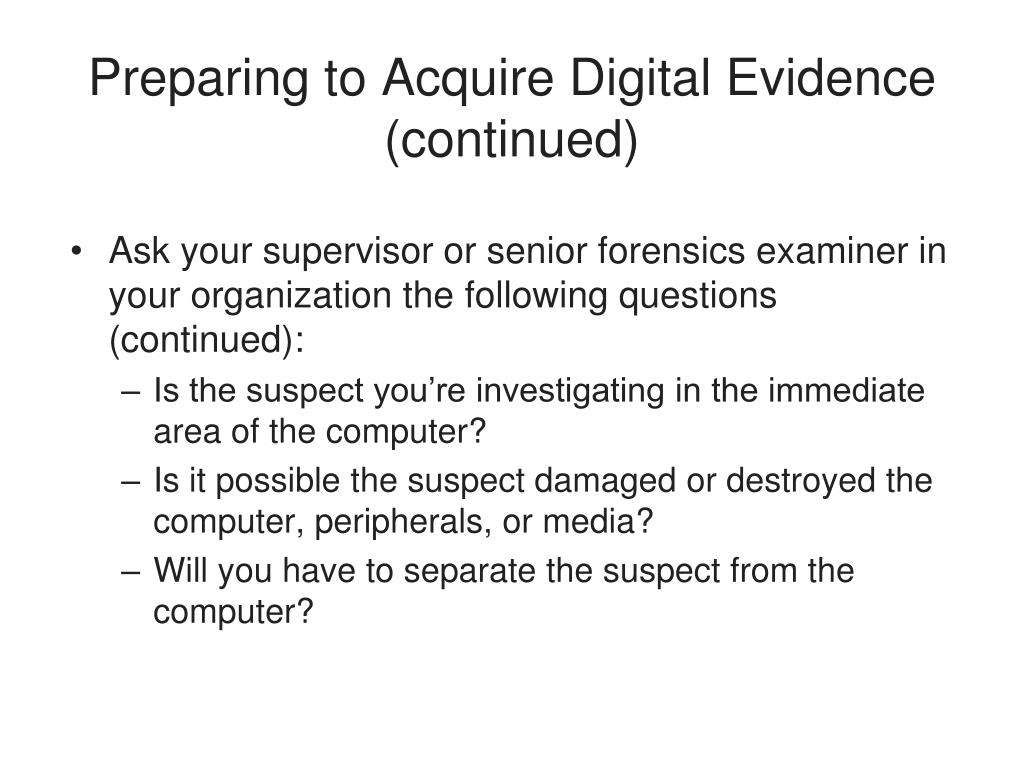 Preparing to Acquire Digital Evidence (continued)