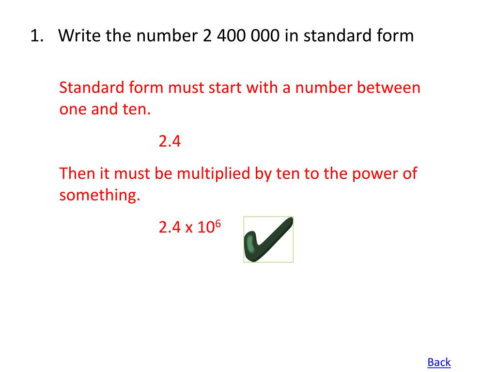 Standard form must start with a number between one and ten.
