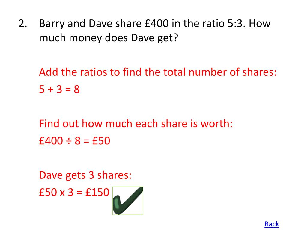 2.Barry and Dave share £400 in the ratio 5:3. How much money does Dave get?