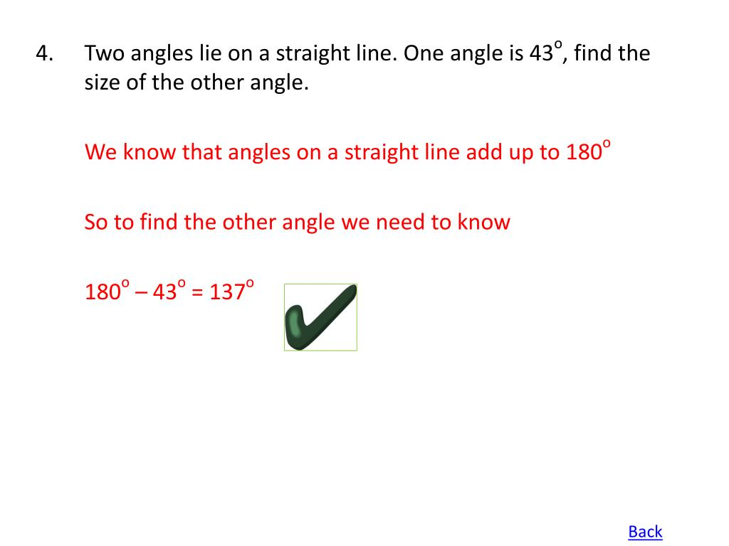 Two angles lie on a straight line. One angle is 43