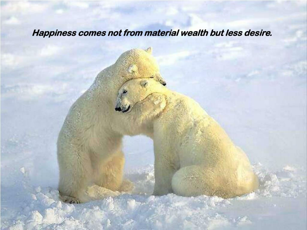 Happiness comes not from material wealth but less desire.