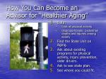 how you can become an advisor for healthier aging