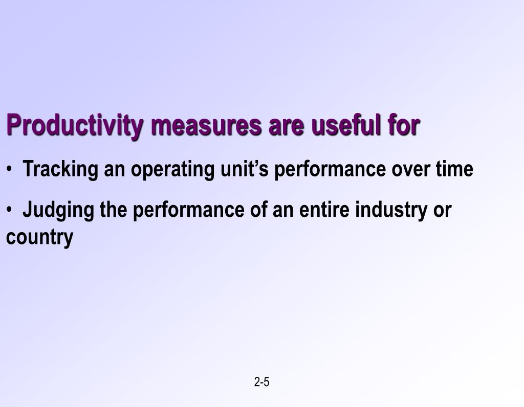 Productivity measures are useful for