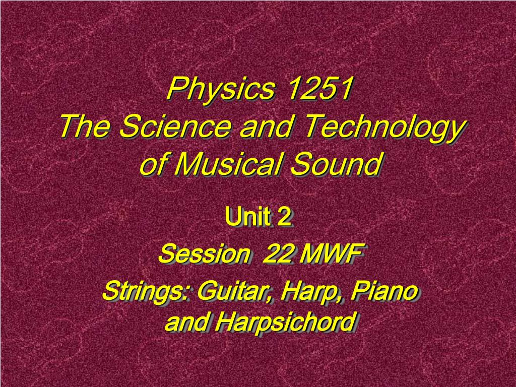 physics 1251 the science and technology of musical sound l.