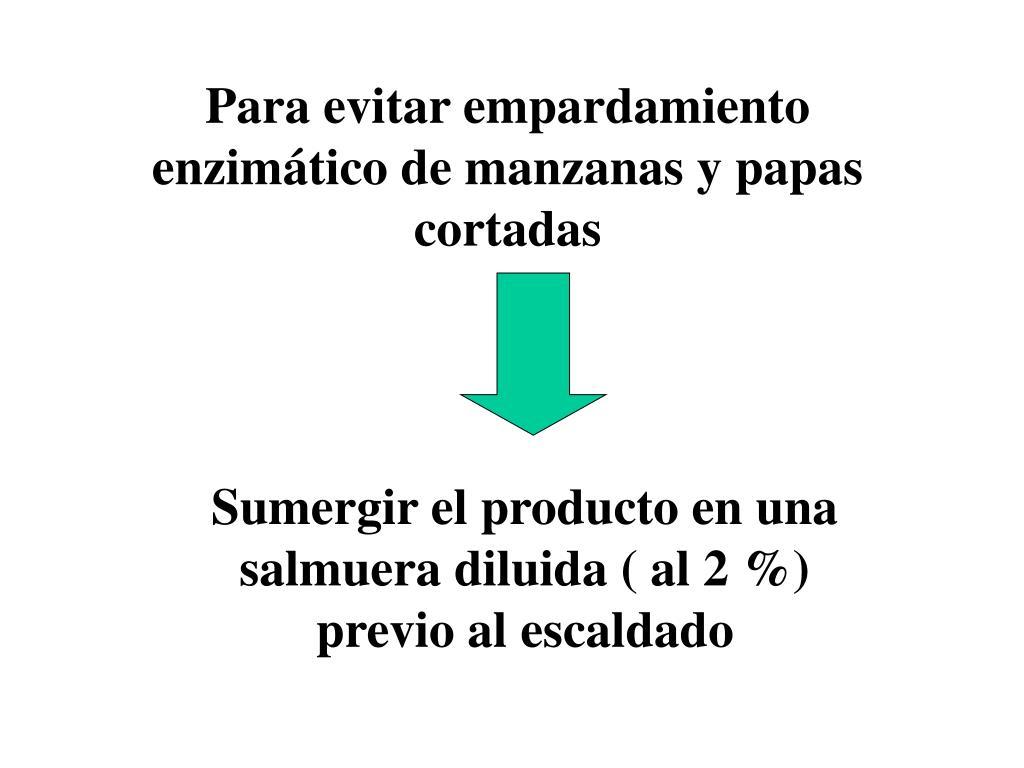 Para evitar empardamiento enzimático de manzanas y papas cortadas