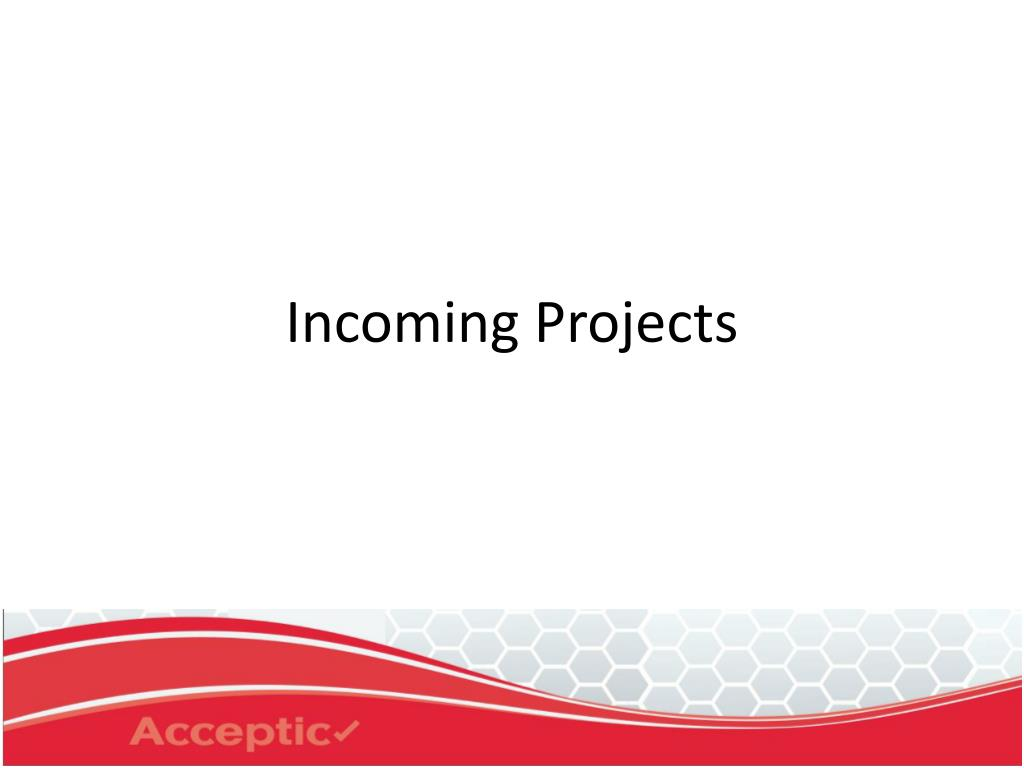 Incoming Projects