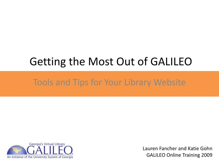 Getting the most out of galileo