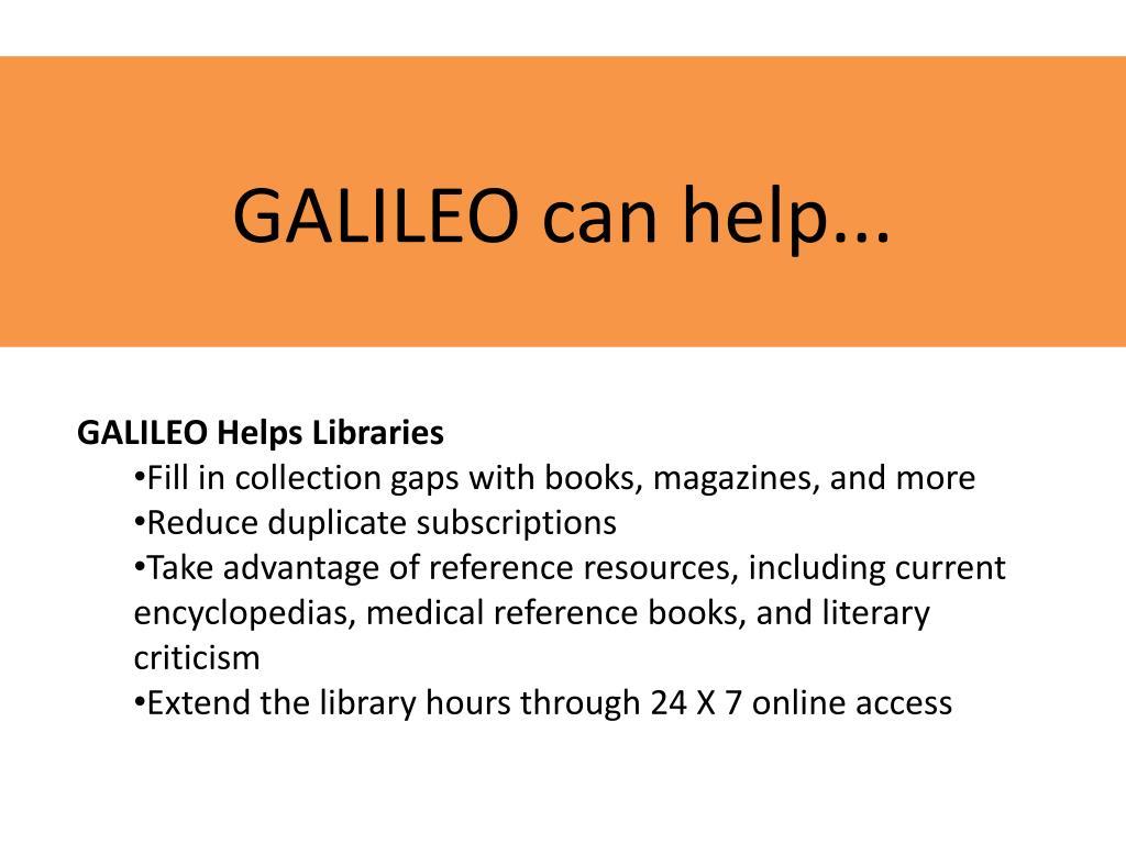GALILEO can help...
