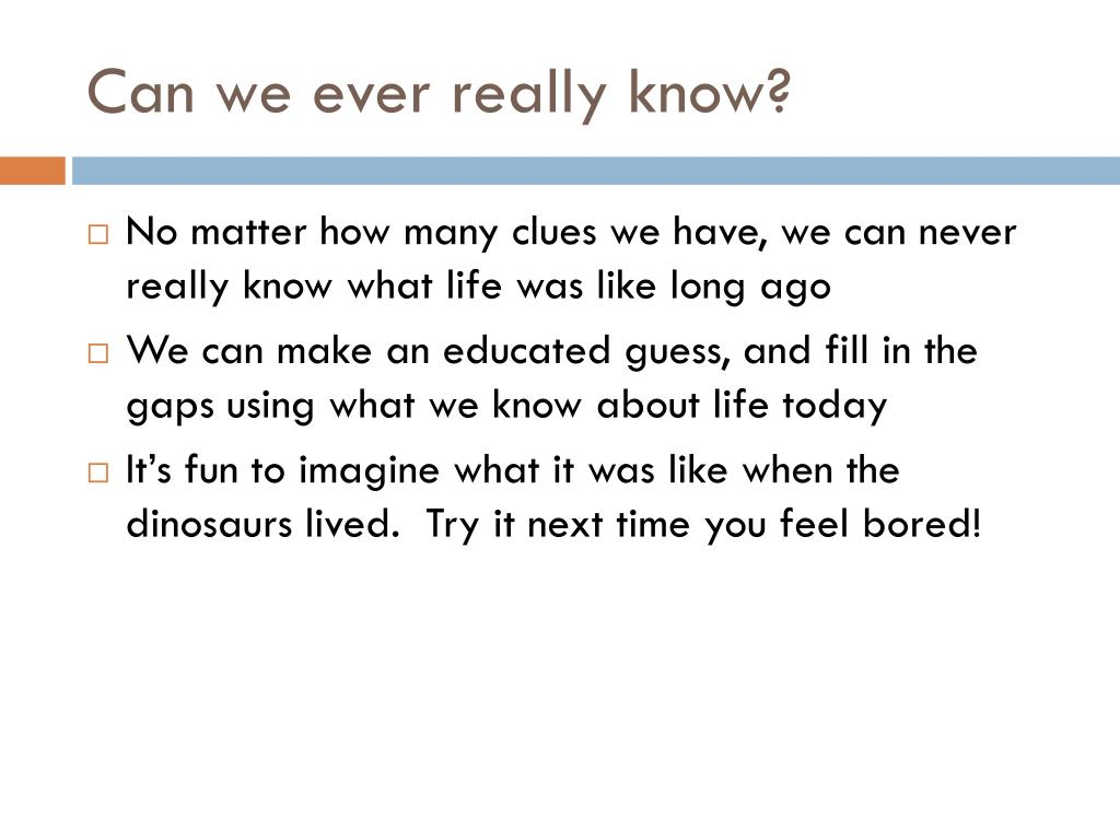 Can we ever really know?