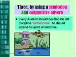 three by using a semicolon and conjunctive adverb