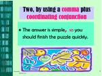 two by using a comma plus coordinating conjunction