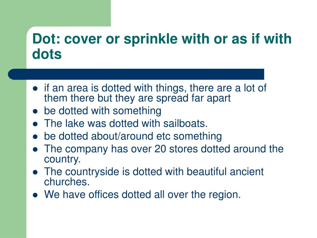 Dot: cover or sprinkle with or as if with dots