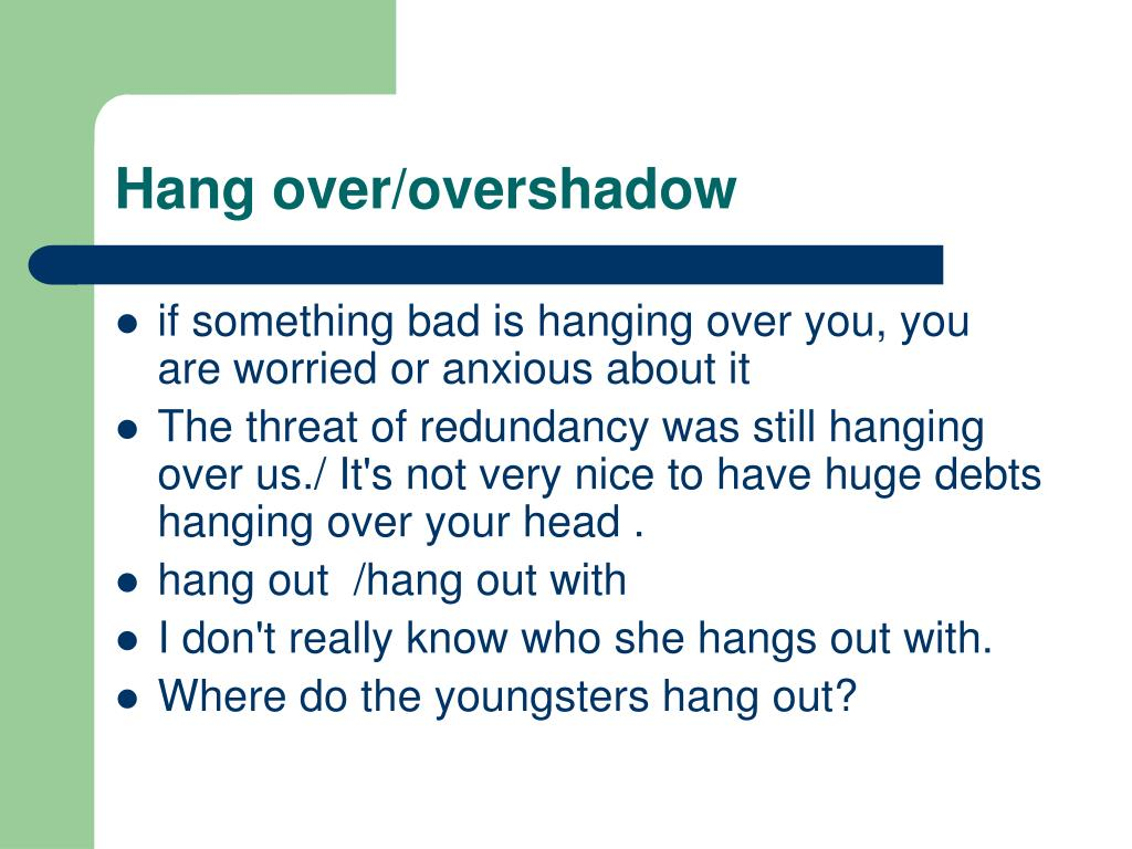Hang over/overshadow