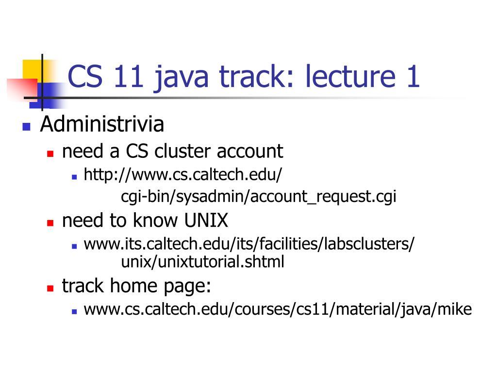 CS 11 java track: lecture 1