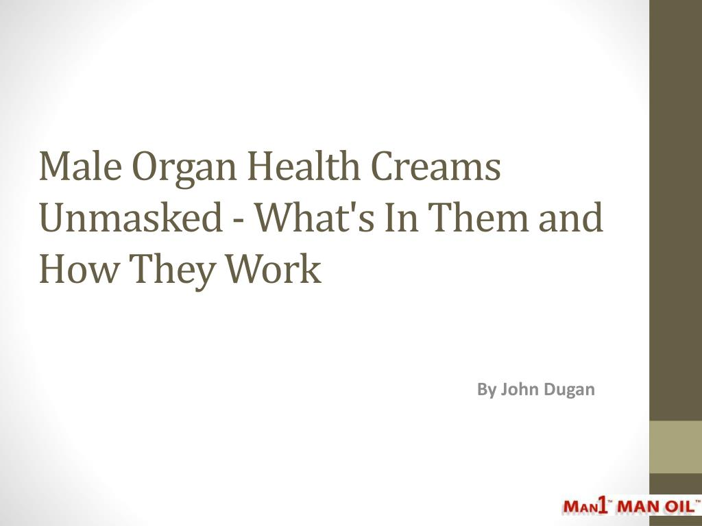 Male Organ Health Creams Unmasked - What's In Them and How They Work