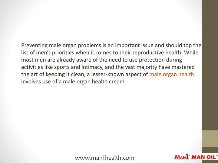 Preventing male organ problems is an important issue and should top the list of men's priorities w...