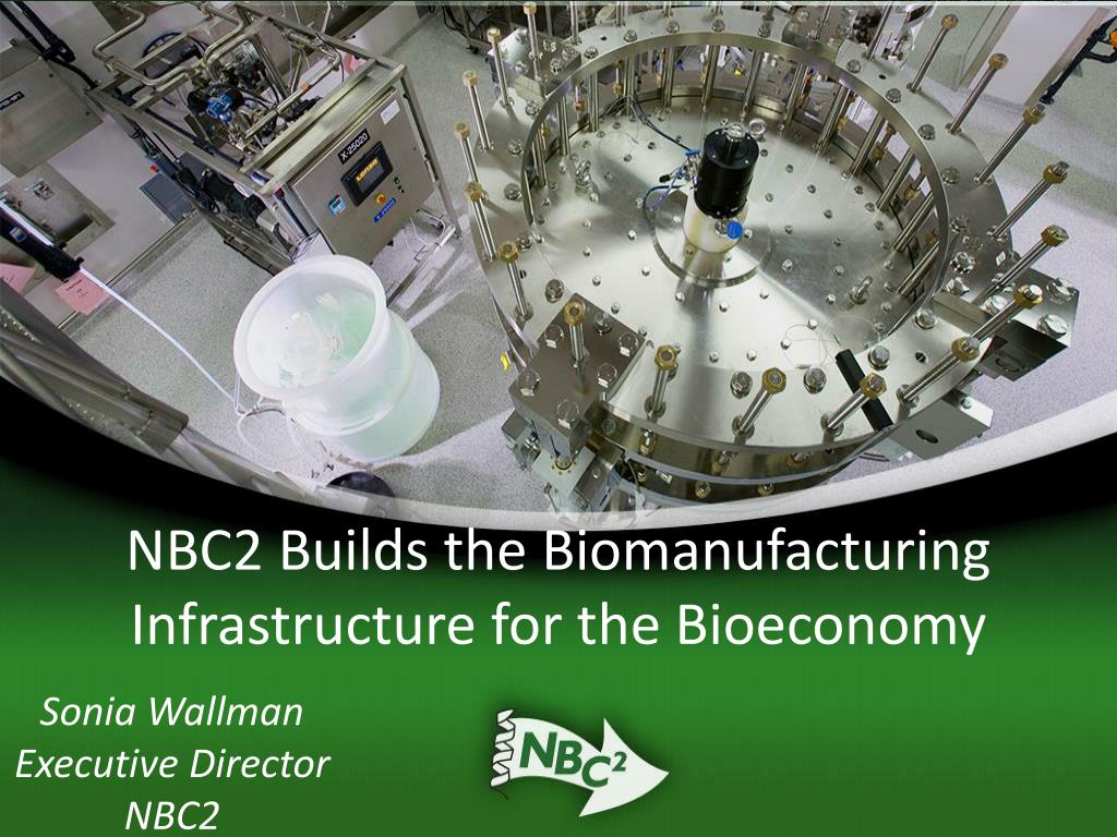 nbc2 builds the biomanufacturing infrastructure for the bioeconomy l.