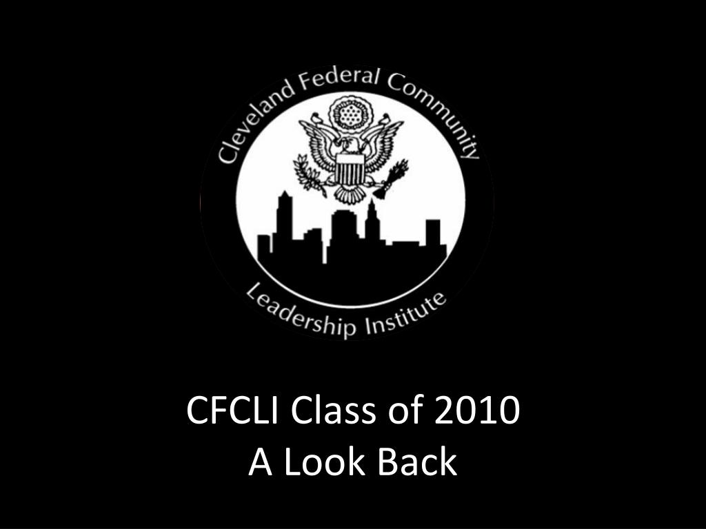 cfcli class of 2010 a look back l.