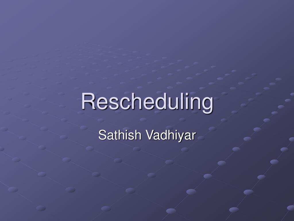 rescheduling l.