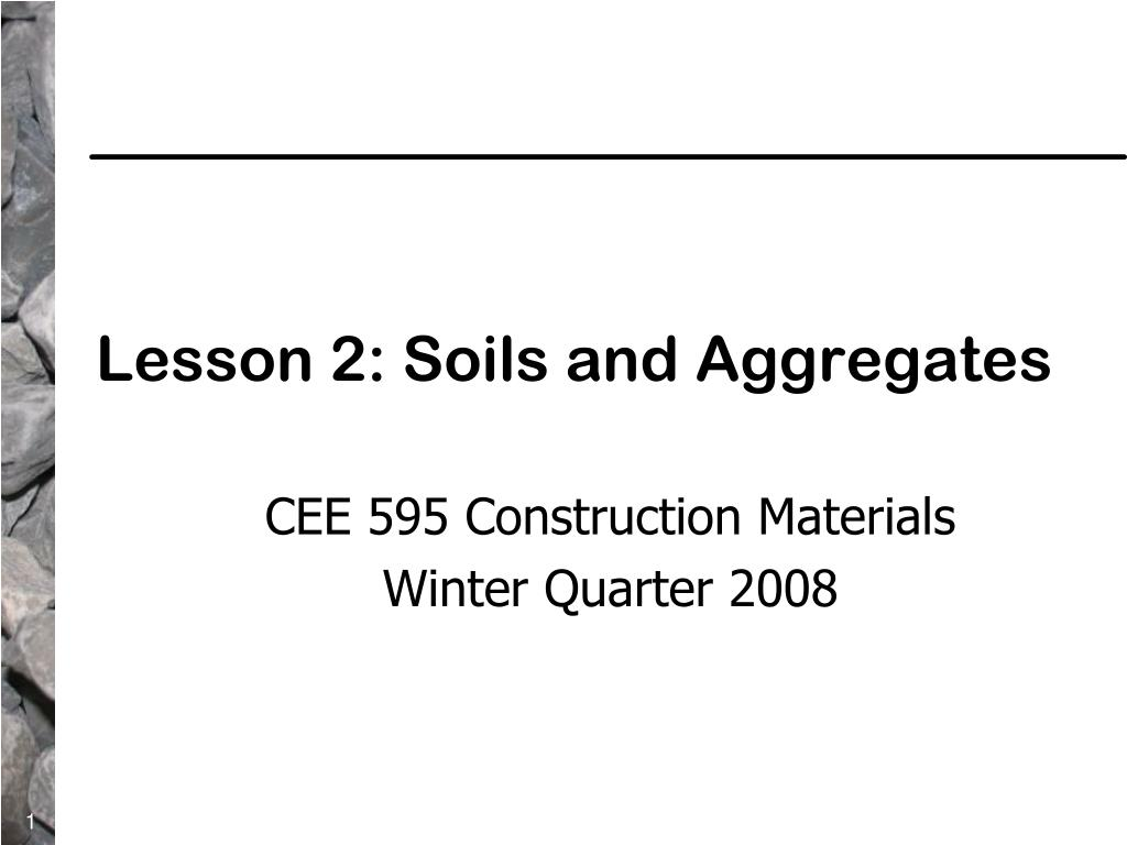 lesson 2 soils and aggregates l.