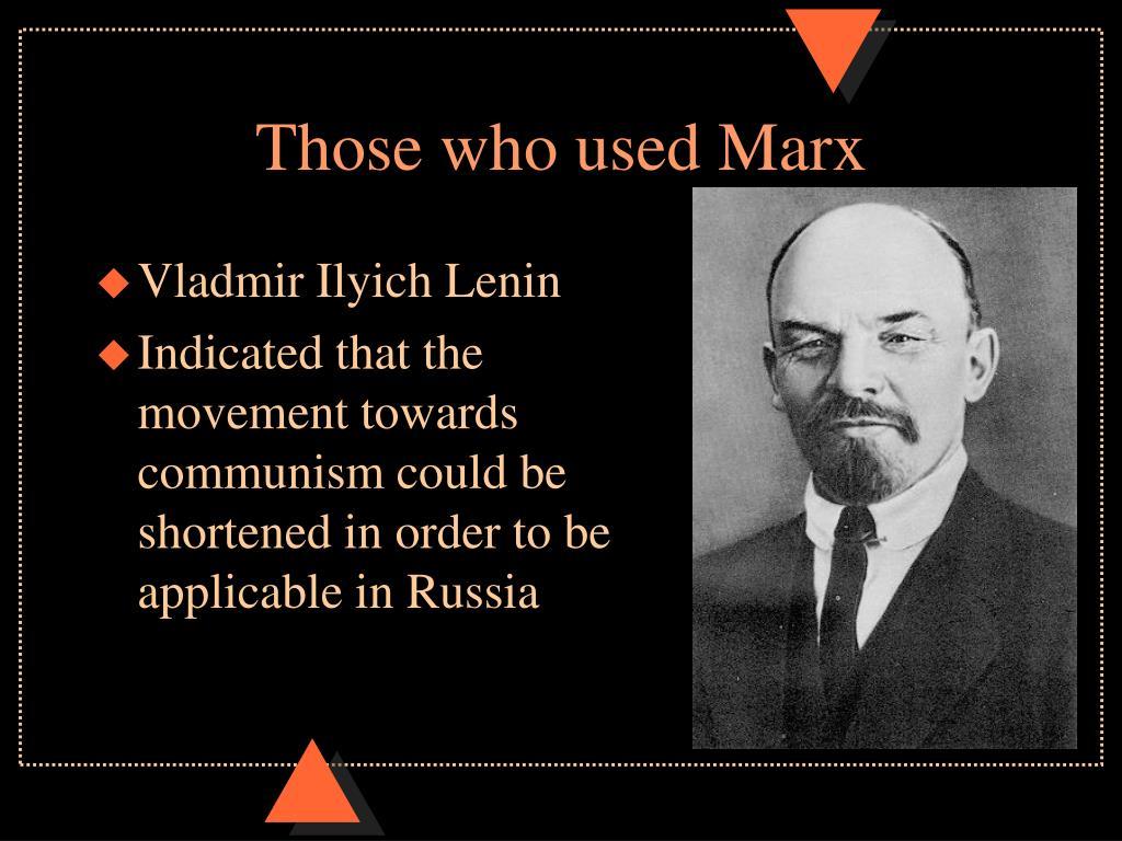 Those who used Marx