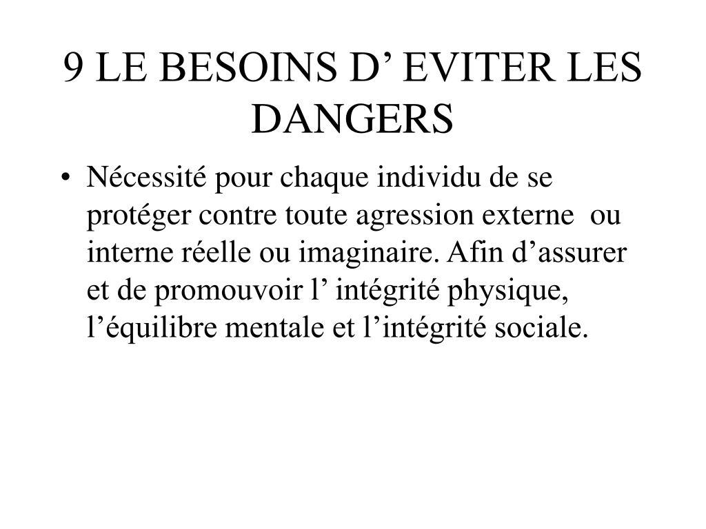 9 LE BESOINS D' EVITER LES DANGERS