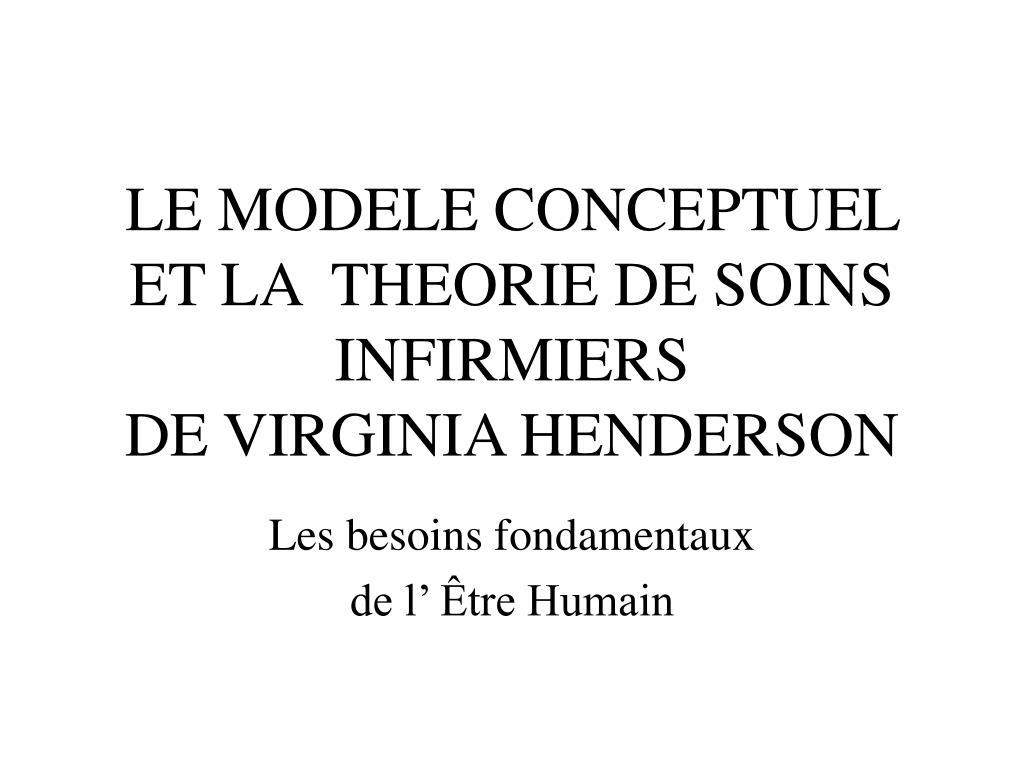 le modele conceptuel et la theorie de soins infirmiers de virginia henderson l.
