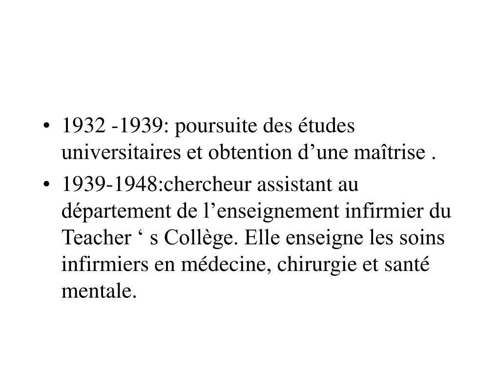 1932 -1939: poursuite des études universitaires et obtention d'une maîtrise .
