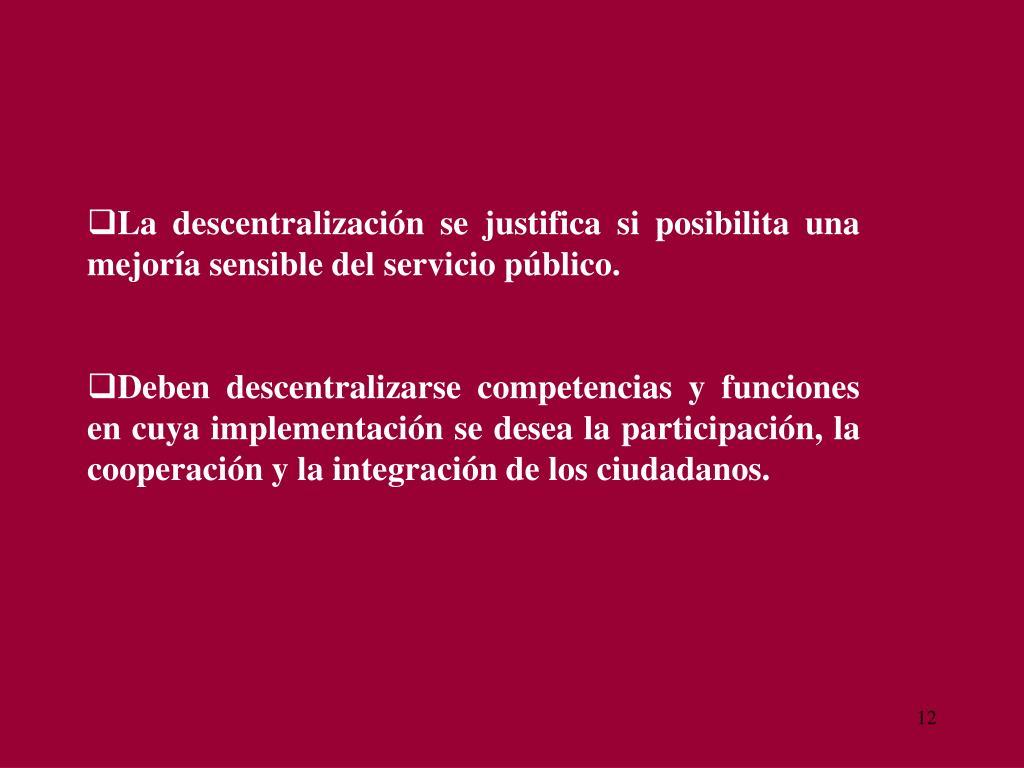 La descentralización se justifica si posibilita una mejoría sensible del servicio público.