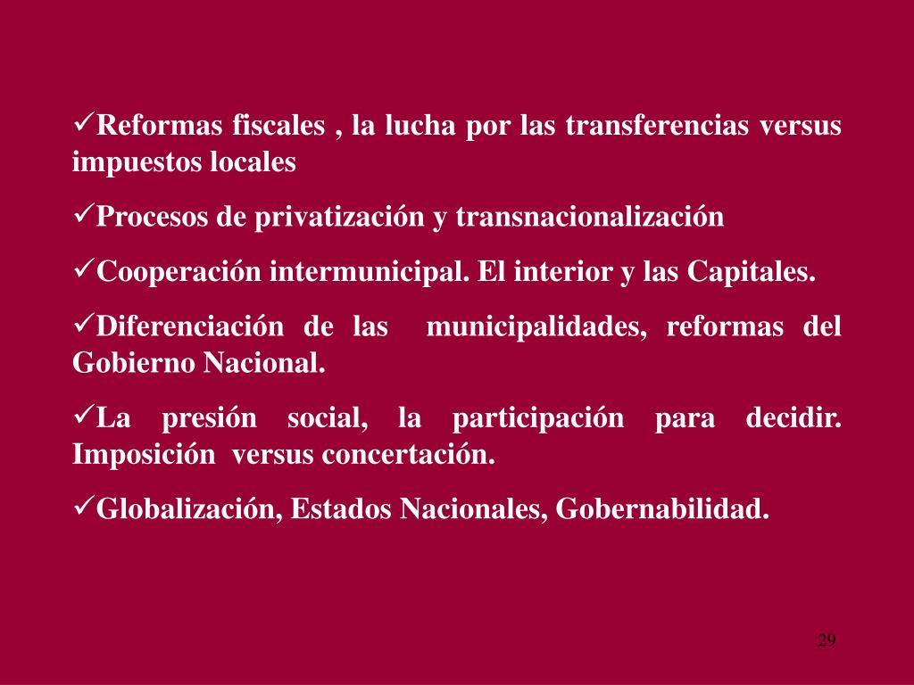 Reformas fiscales , la lucha por las transferencias versus impuestos locales