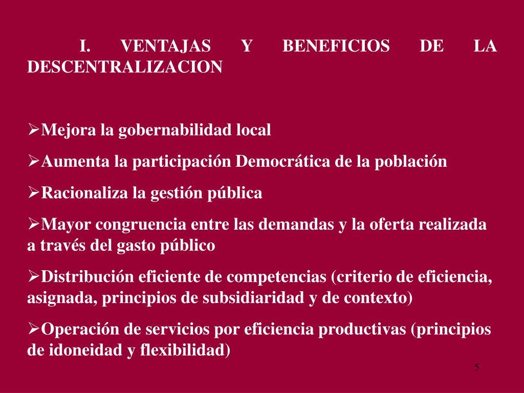 I. VENTAJAS Y BENEFICIOS DE LA                              DESCENTRALIZACION