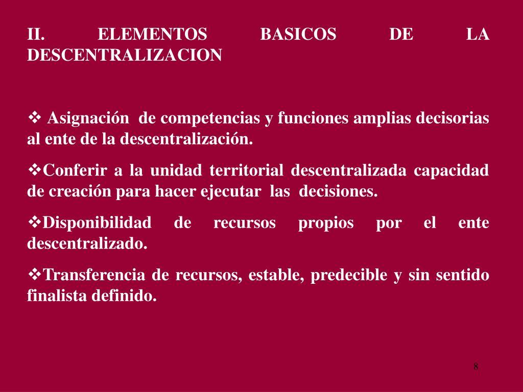 II. ELEMENTOS BASICOS DE LA DESCENTRALIZACION