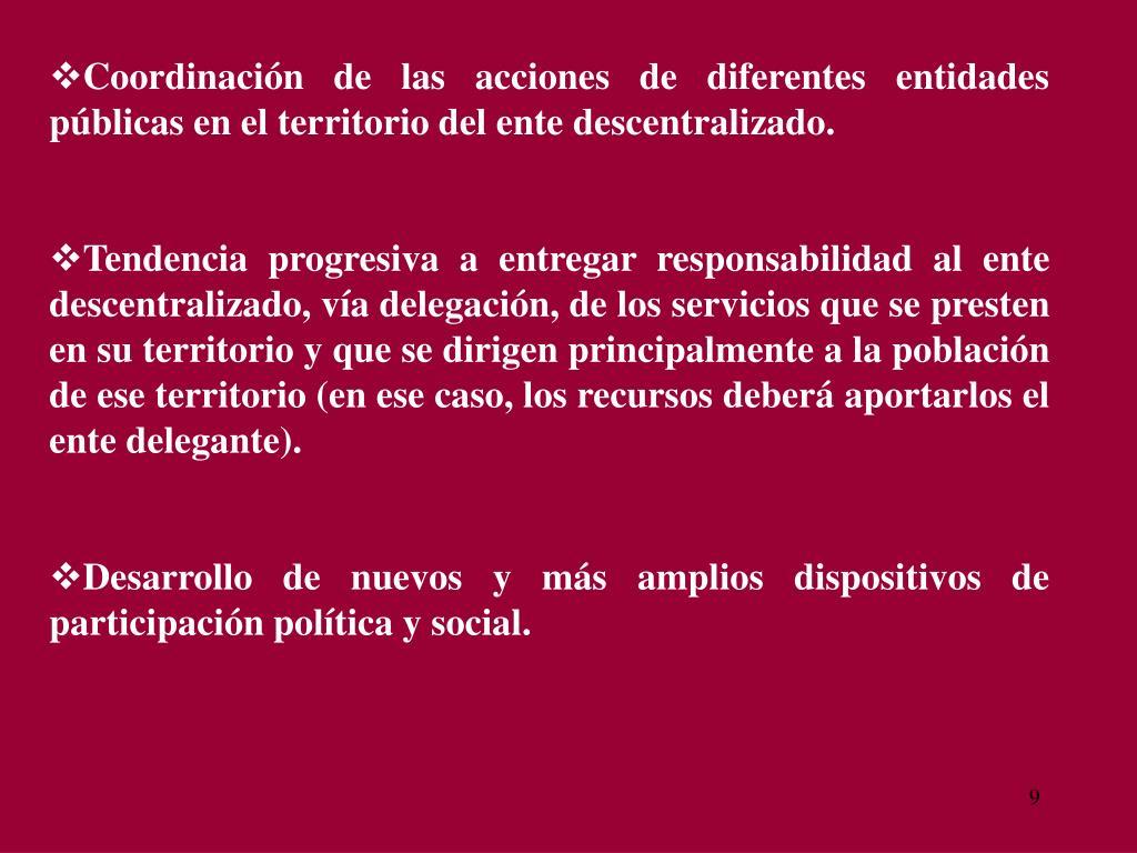 Coordinación de las acciones de diferentes entidades públicas en el territorio del ente descentralizado.