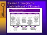 question 3 imaginez le bulletin board d essensis