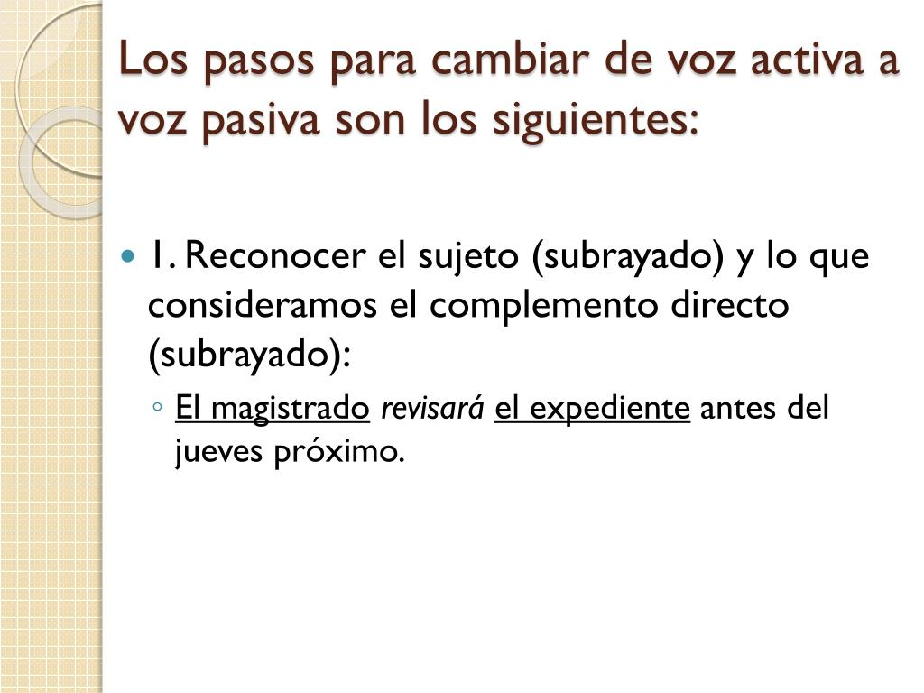 los pasos para cambiar de voz activa a voz pasiva son los siguientes l.