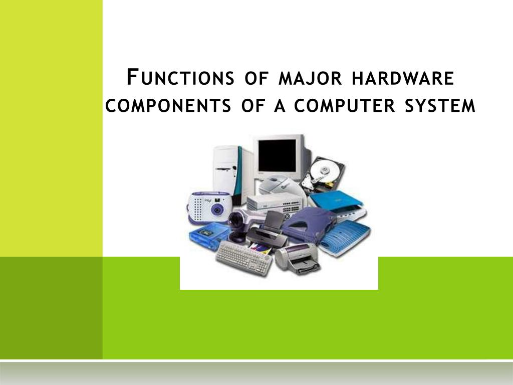 functions of major hardware components of a computer system l.