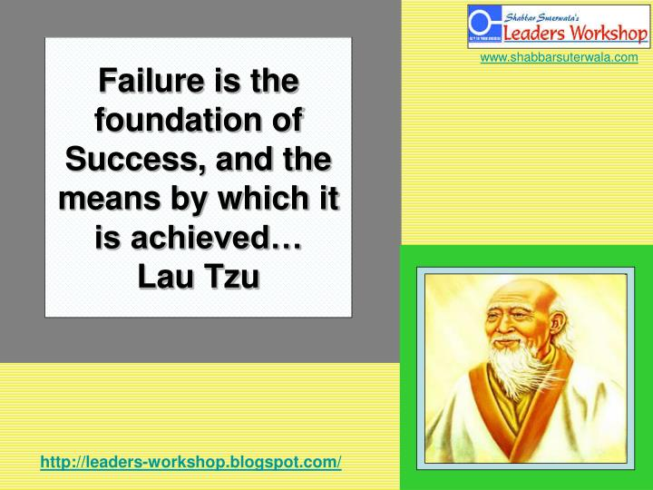 Failure is the foundation of success and the means by which it is achieved lau tzu
