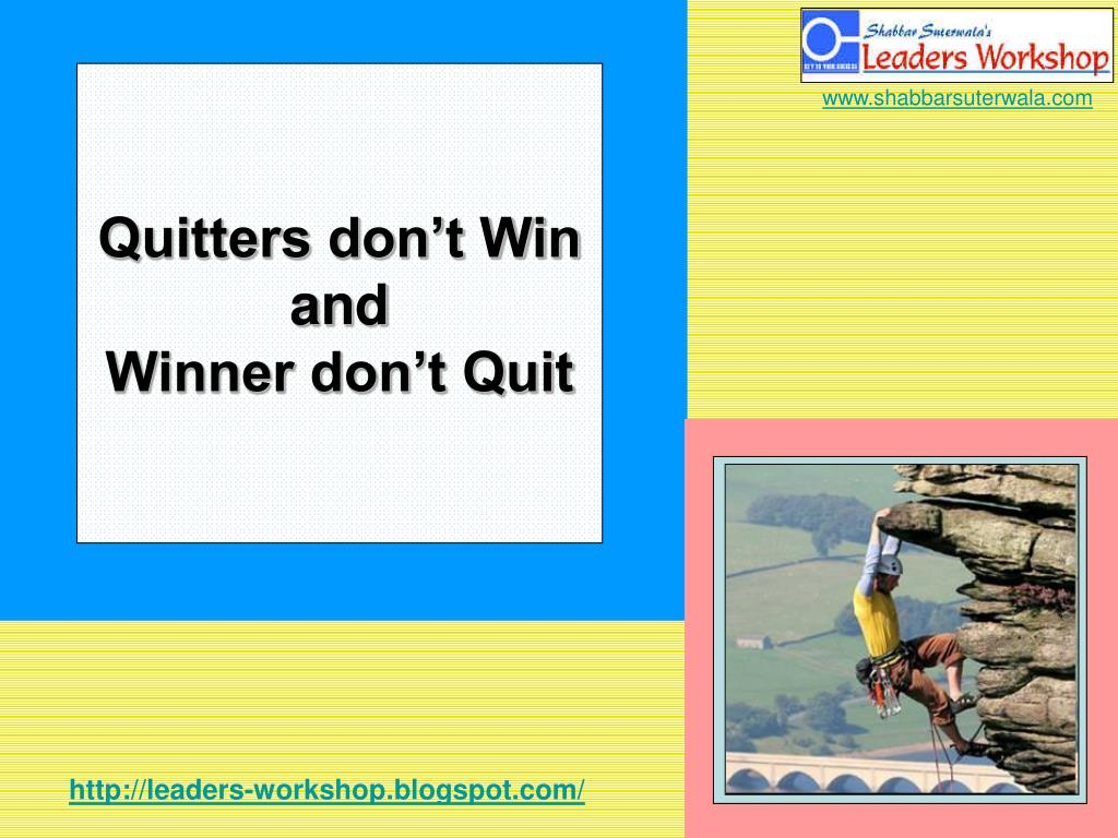 Quitters don't Win