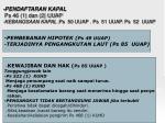 pendaftaran kapal ps 46 1 dan 2 uuap kebangsaan kapal ps 50 uuap ps 51 uuap ps 52 uuap