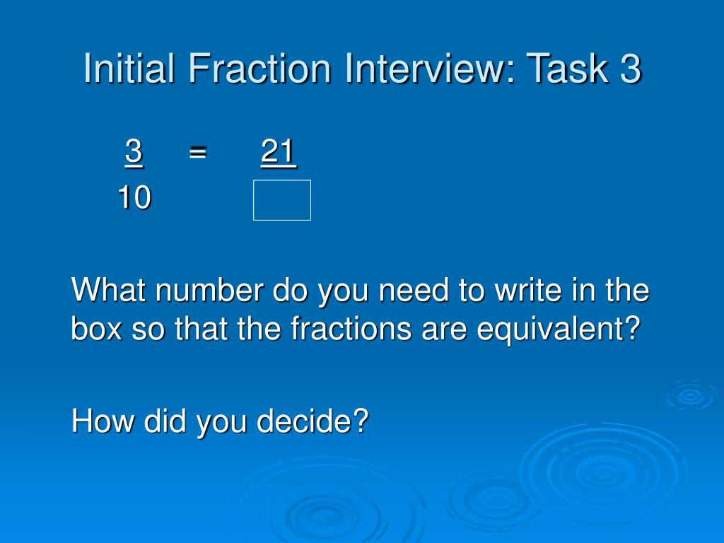 Initial Fraction Interview: Task 3