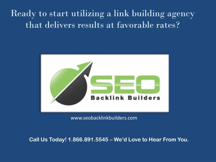 Ready to start utilizing a link building agency that delivers results at favorable rates