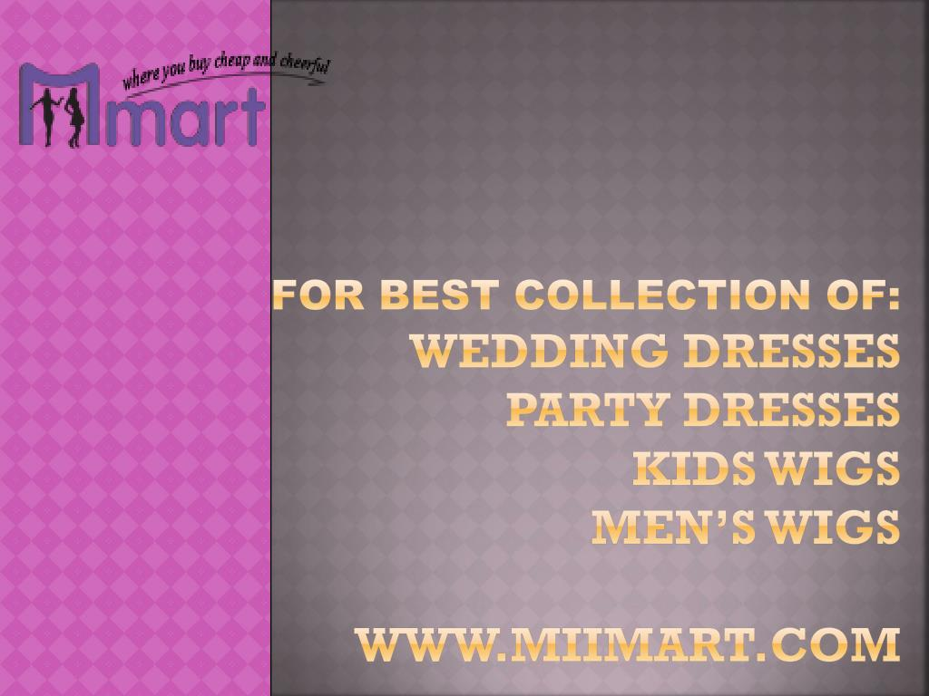 for best collection of wedding dresses party dresses kids wigs men s wigs www miimart com l.