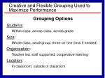 creative and flexible grouping used to maximize performance