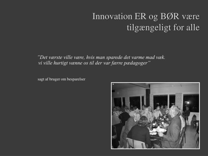 Innovation ER og BØR være