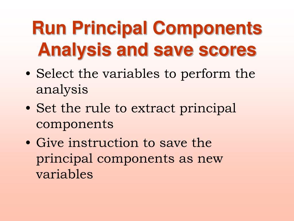 Run Principal Components Analysis and save scores
