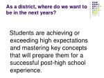 as a district where do we want to be in the next years5