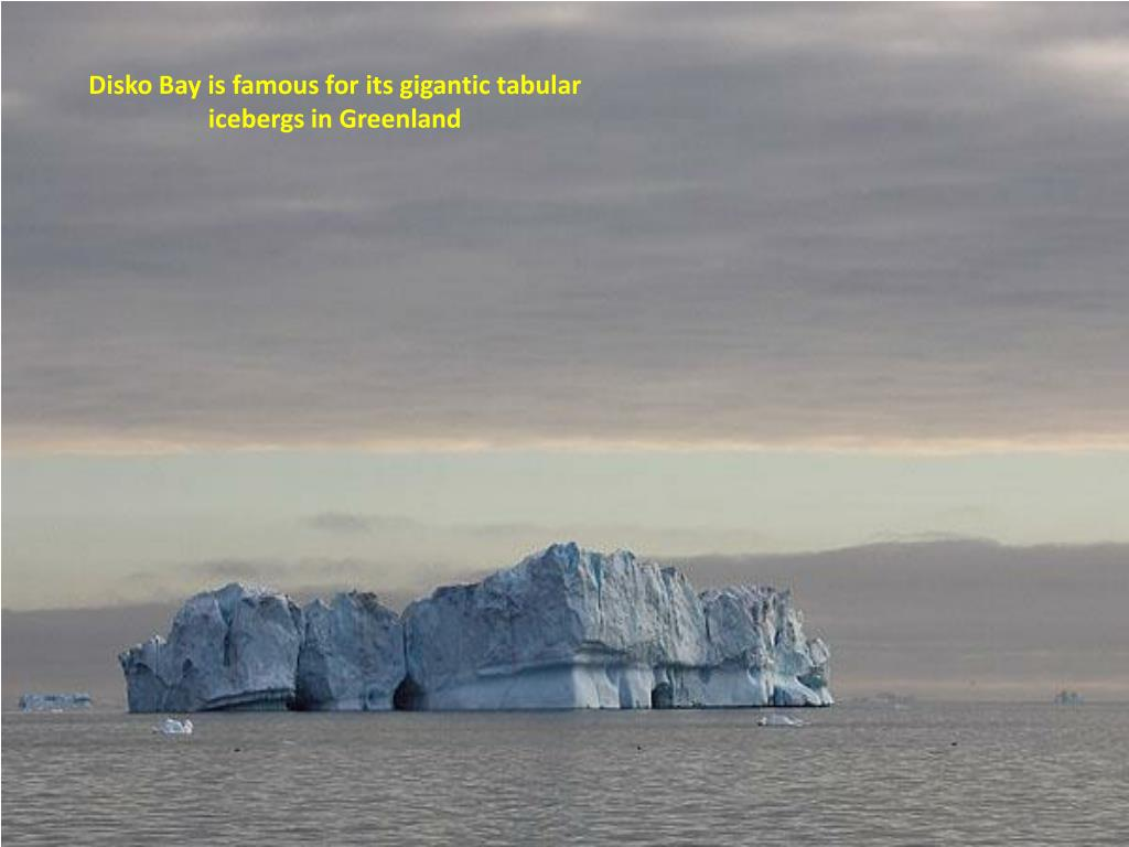 Disko Bay is famous for its gigantic tabular icebergs in Greenland