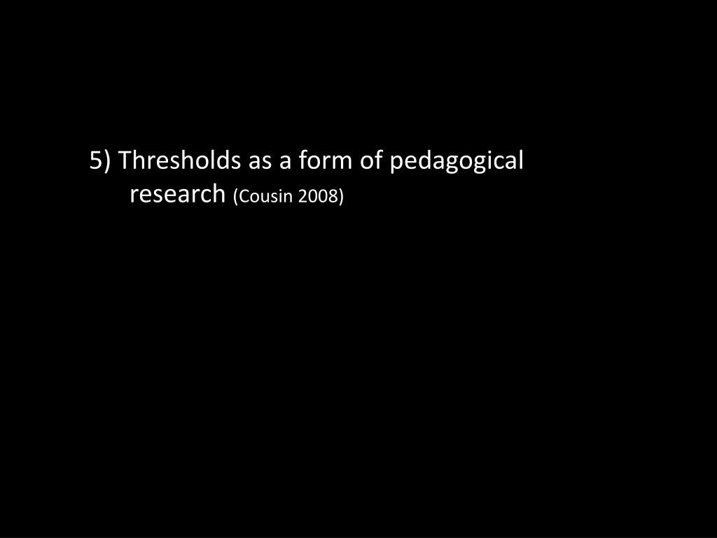 5) Thresholds as a form of pedagogical research